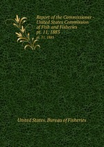 Report of the Commissioner - United States Commission of Fish and Fisheries. pt. 11, 1883